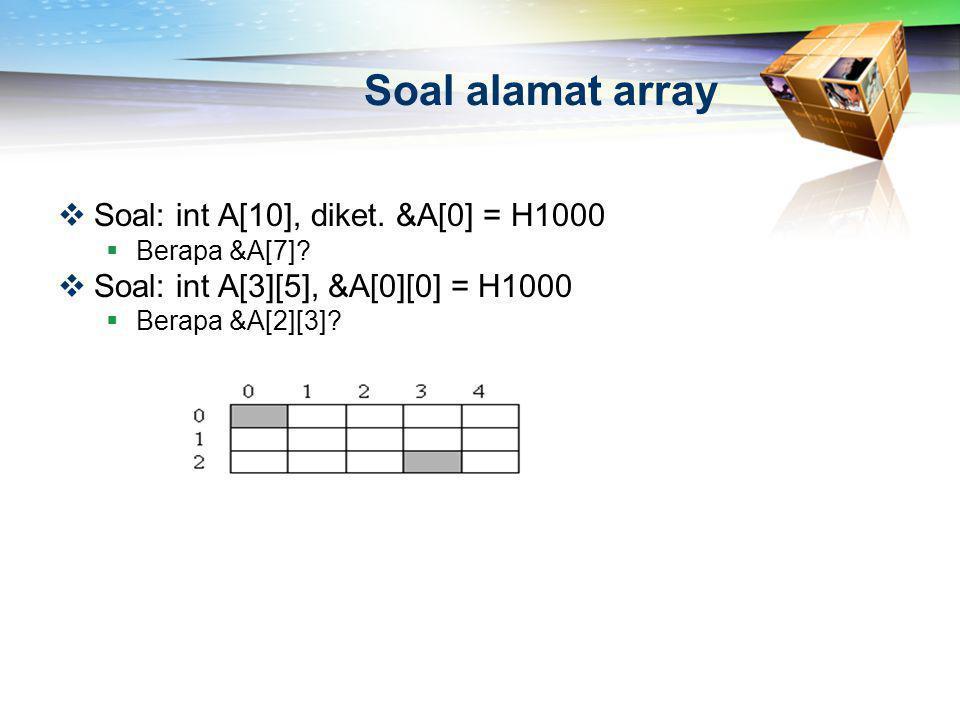 Soal alamat array Soal: int A[10], diket. &A[0] = H1000